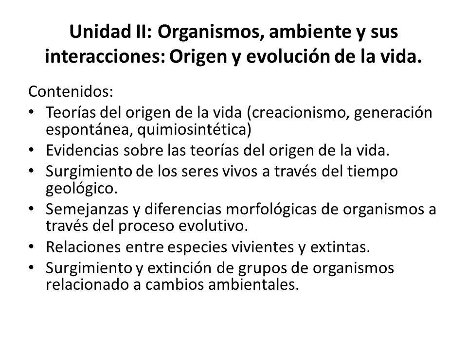 Unidad II: Organismos, ambiente y sus interacciones: Origen y evolución de la vida. Contenidos: Teorías del origen de la vida (creacionismo, generació