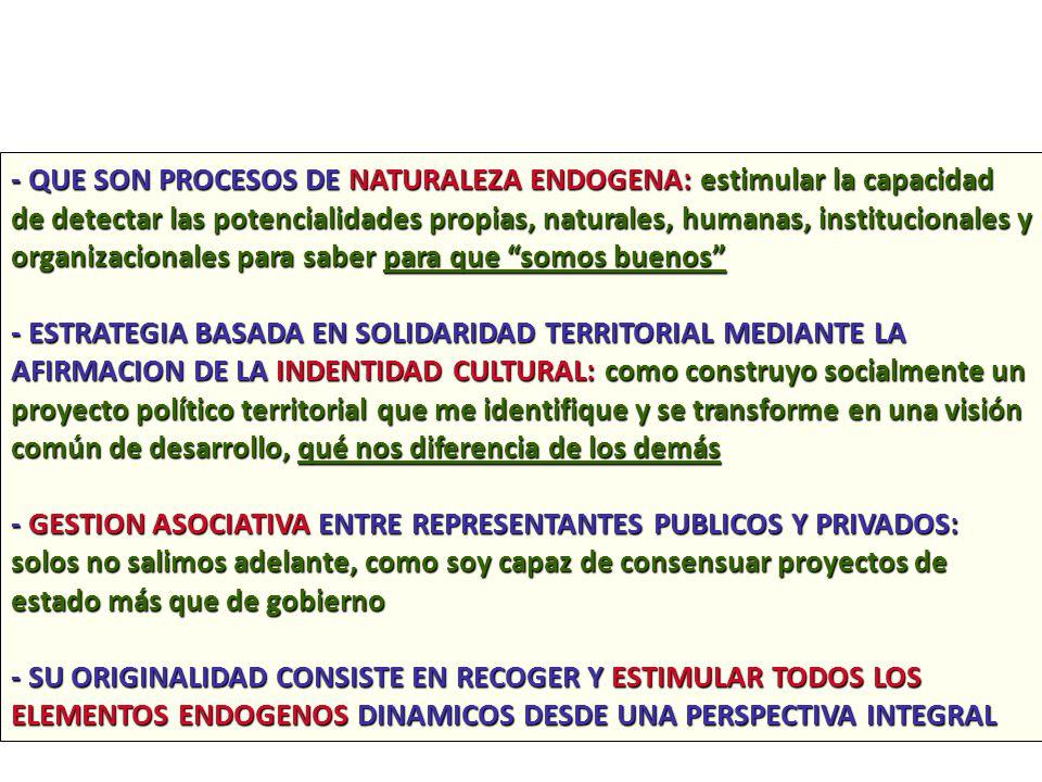 - QUE SON PROCESOS DE NATURALEZA ENDOGENA: estimular la capacidad de detectar las potencialidades propias, naturales, humanas, institucionales y organ