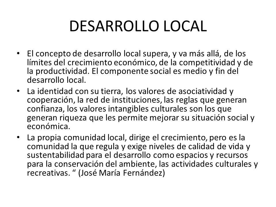 DESARROLLO LOCAL El concepto de desarrollo local supera, y va más allá, de los límites del crecimiento económico, de la competitividad y de la product