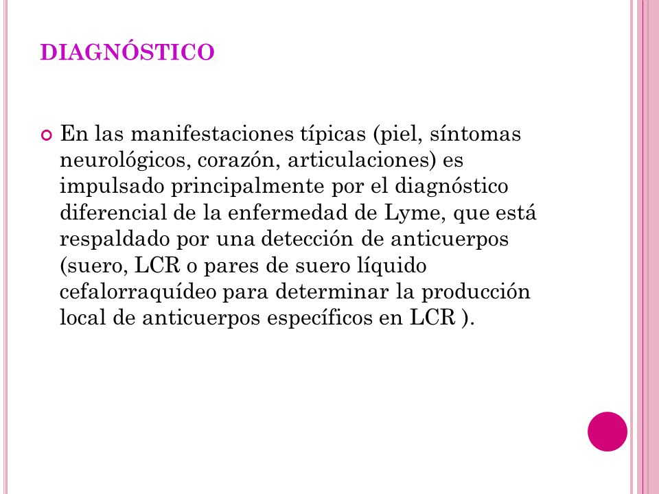 DIAGNÓSTICO En las manifestaciones típicas (piel, síntomas neurológicos, corazón, articulaciones) es impulsado principalmente por el diagnóstico difer