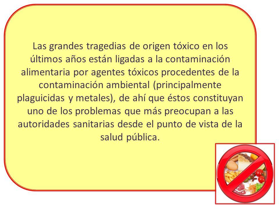 Las grandes tragedias de origen tóxico en los últimos años están ligadas a la contaminación alimentaria por agentes tóxicos procedentes de la contamin