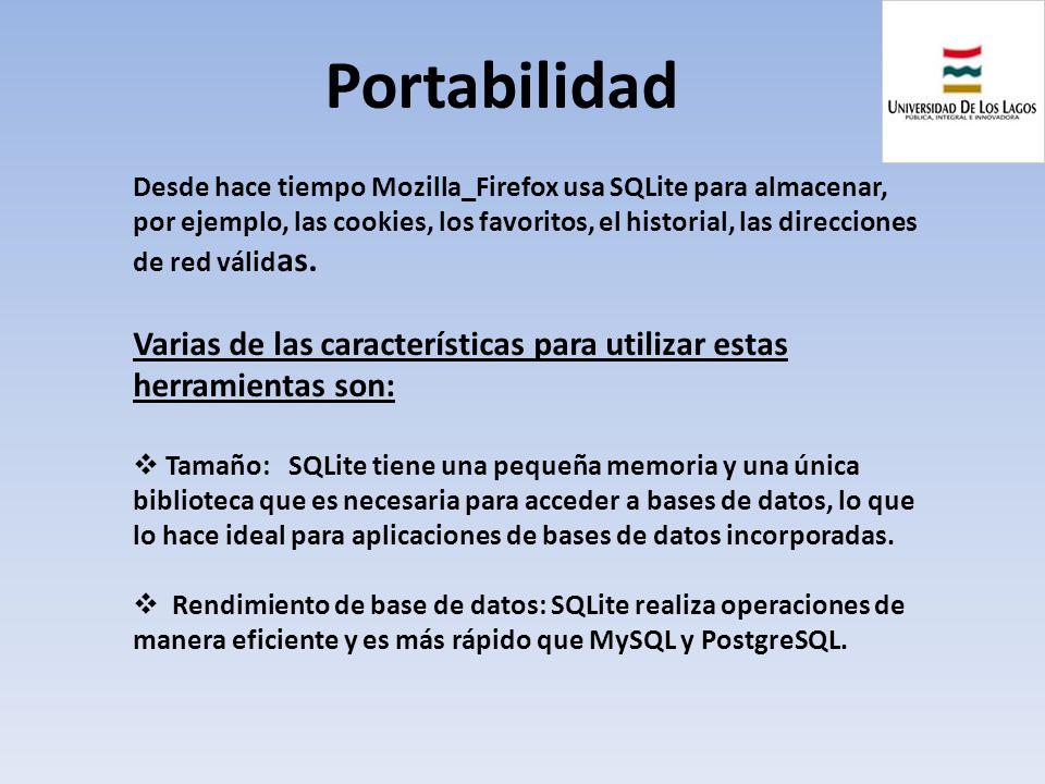 Portabilidad Desde hace tiempo Mozilla_Firefox usa SQLite para almacenar, por ejemplo, las cookies, los favoritos, el historial, las direcciones de re