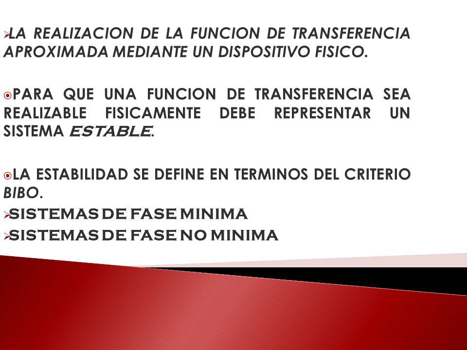 LA REALIZACION DE LA FUNCION DE TRANSFERENCIA APROXIMADA MEDIANTE UN DISPOSITIVO FISICO. PARA QUE UNA FUNCION DE TRANSFERENCIA SEA REALIZABLE FISICAME