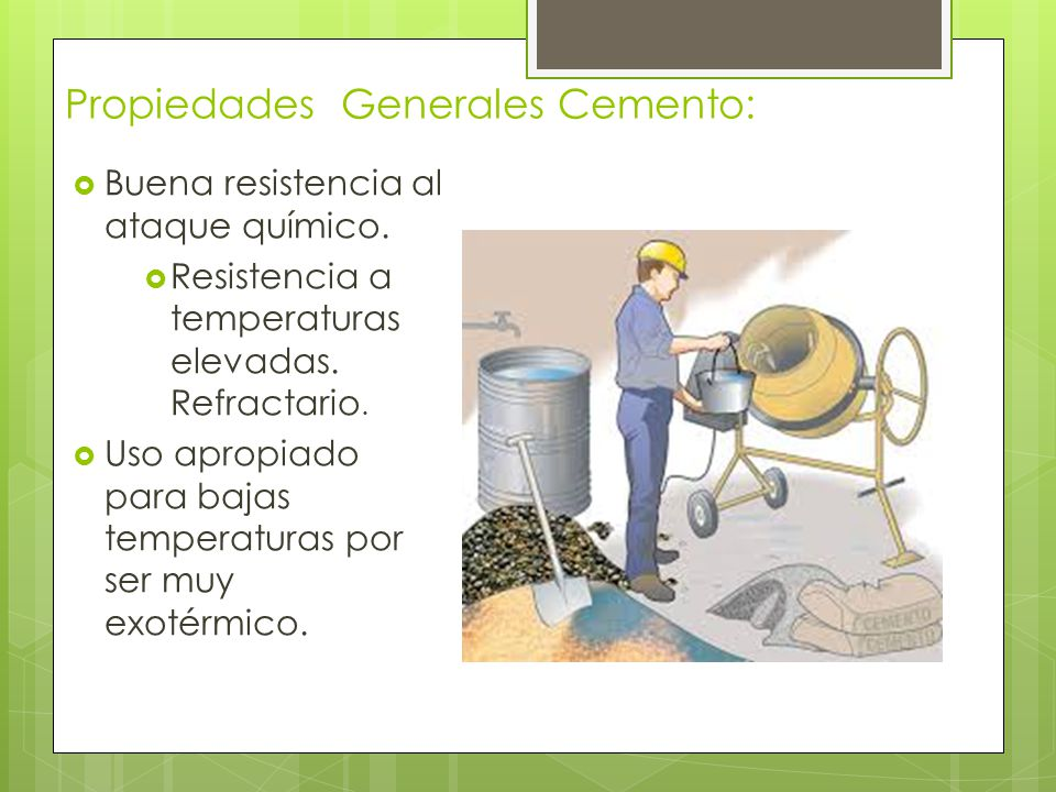 Propiedades Generales Cemento: Buena resistencia al ataque químico.