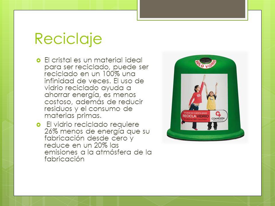 Reciclaje El cristal es un material ideal para ser reciclado, puede ser reciclado en un 100% una infinidad de veces.