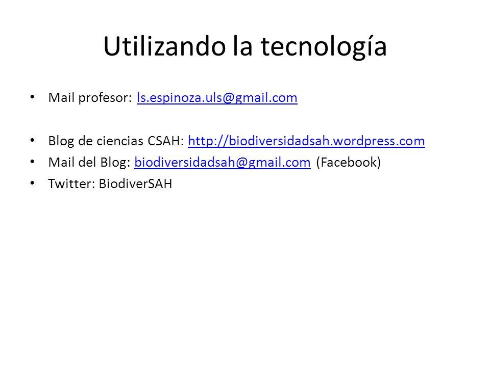 Utilizando la tecnología Mail profesor: ls.espinoza.uls@gmail.comls.espinoza.uls@gmail.com Blog de ciencias CSAH: http://biodiversidadsah.wordpress.comhttp://biodiversidadsah.wordpress.com Mail del Blog: biodiversidadsah@gmail.com (Facebook)biodiversidadsah@gmail.com Twitter: BiodiverSAH