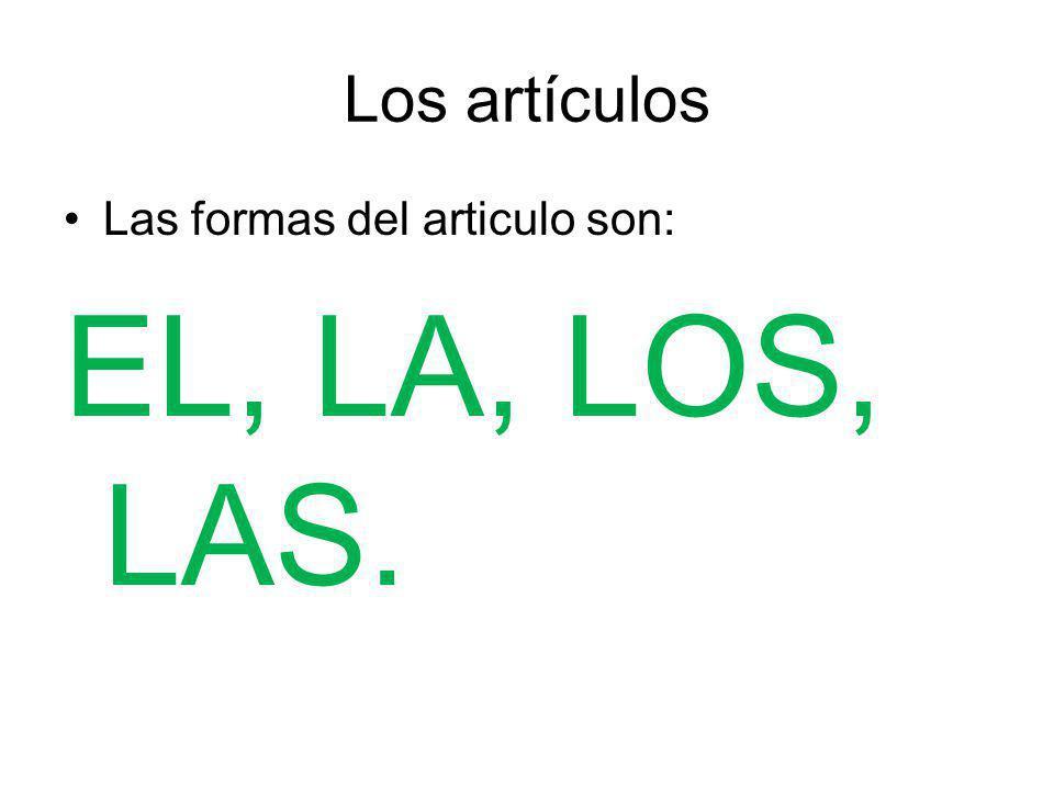 Los artículos Las formas del articulo son: EL, LA, LOS, LAS.
