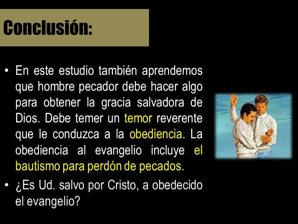 En este estudio también aprendemos que hombre pecador debe hacer algo para obtener la gracia salvadora de Dios. Debe temer un temor reverente que le c