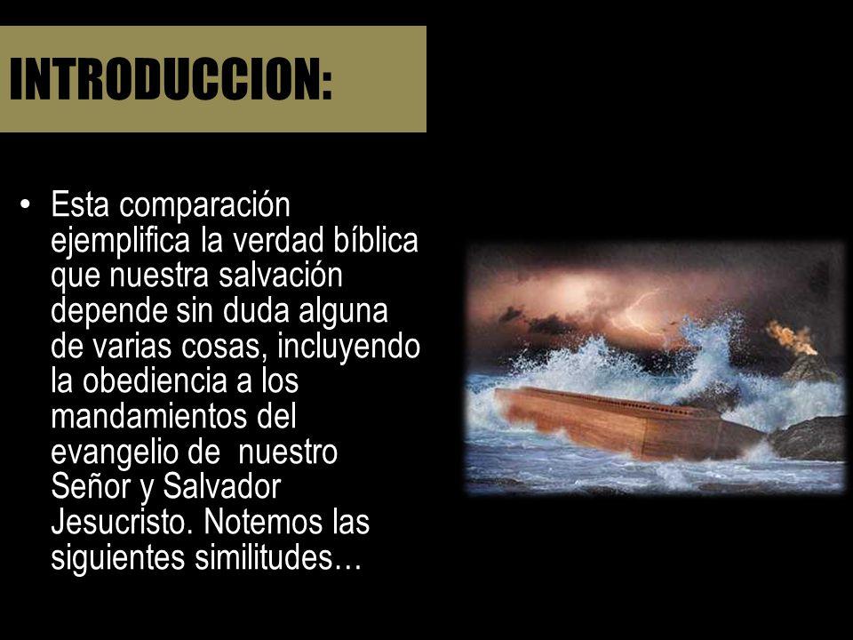 INTRODUCCION: Esta comparación ejemplifica la verdad bíblica que nuestra salvación depende sin duda alguna de varias cosas, incluyendo la obediencia a