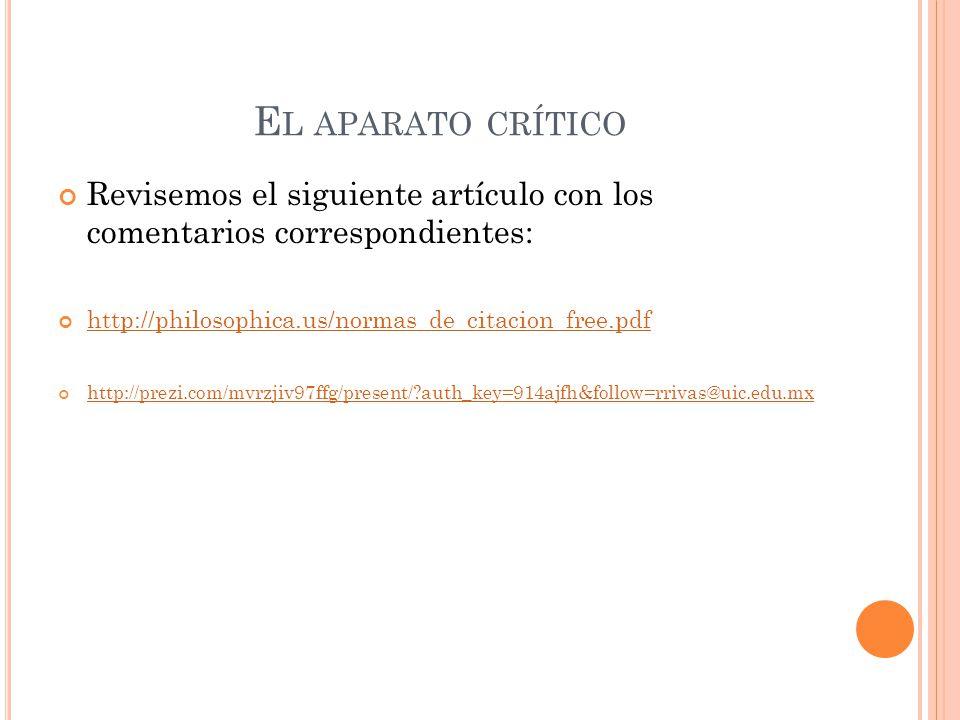 E L APARATO CRÍTICO Revisemos el siguiente artículo con los comentarios correspondientes: http://philosophica.us/normas_de_citacion_free.pdf http://pr
