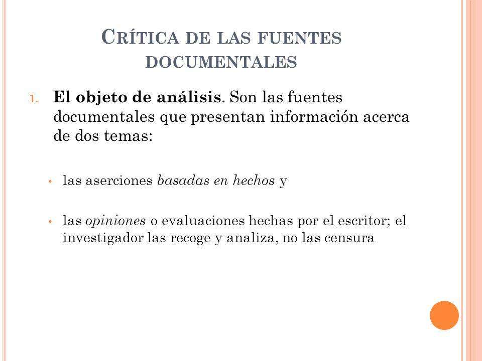 C RÍTICA DE LAS FUENTES DOCUMENTALES 1. El objeto de análisis. Son las fuentes documentales que presentan información acerca de dos temas: las asercio