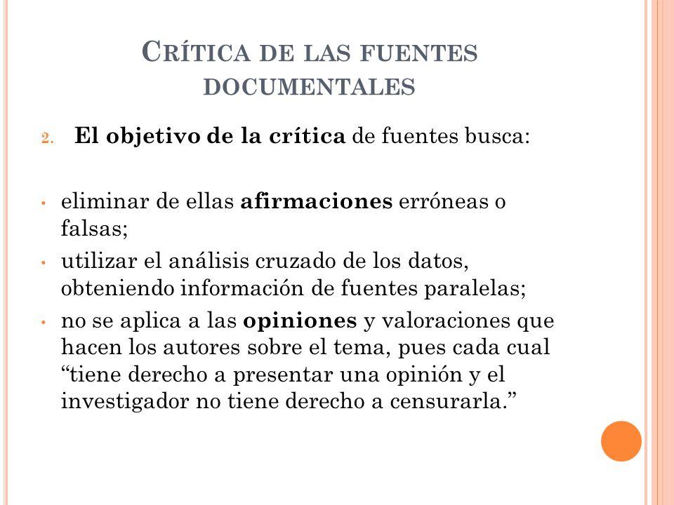 C RÍTICA DE LAS FUENTES DOCUMENTALES 2. El objetivo de la crítica de fuentes busca: eliminar de ellas afirmaciones erróneas o falsas; utilizar el anál