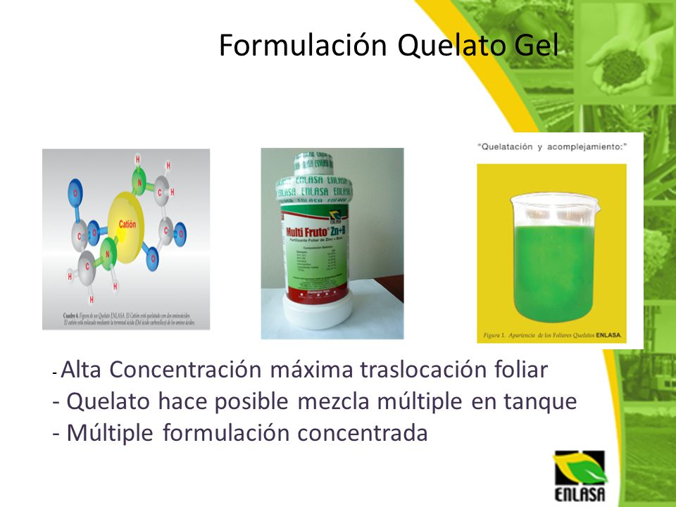 Formulación Quelato Gel - Alta Concentración máxima traslocación foliar - Quelato hace posible mezcla múltiple en tanque - Múltiple formulación concen