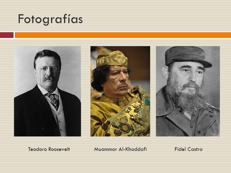 Fotografías Teodoro RooseveltMuammar Al-KhaddafiFidel Castro