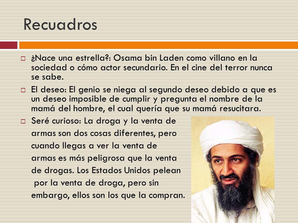 Recuadros ¿Nace una estrella?: Osama bin Laden como villano en la sociedad o cómo actor secundario.