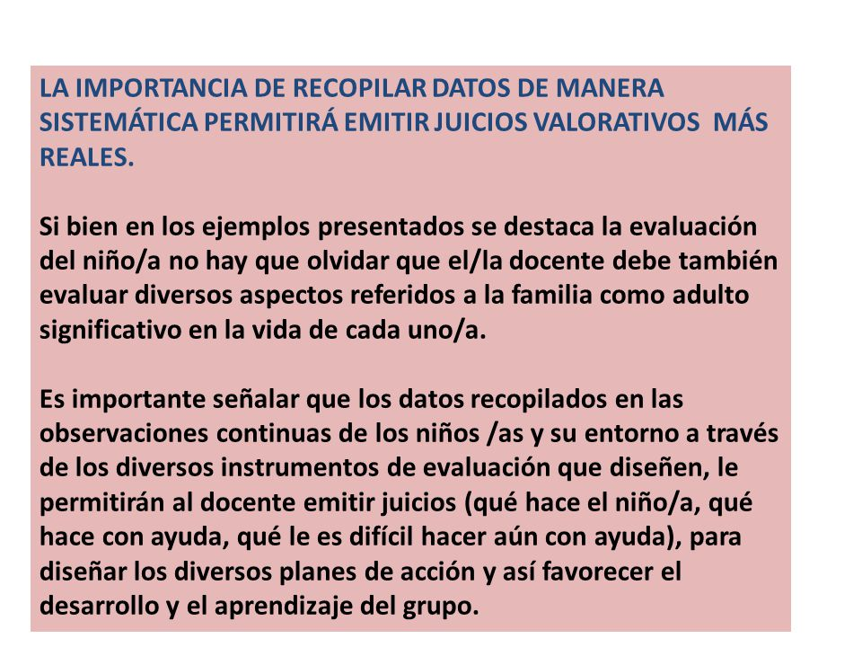 LA IMPORTANCIA DE RECOPILAR DATOS DE MANERA SISTEMÁTICA PERMITIRÁ EMITIR JUICIOS VALORATIVOS MÁS REALES. Si bien en los ejemplos presentados se destac
