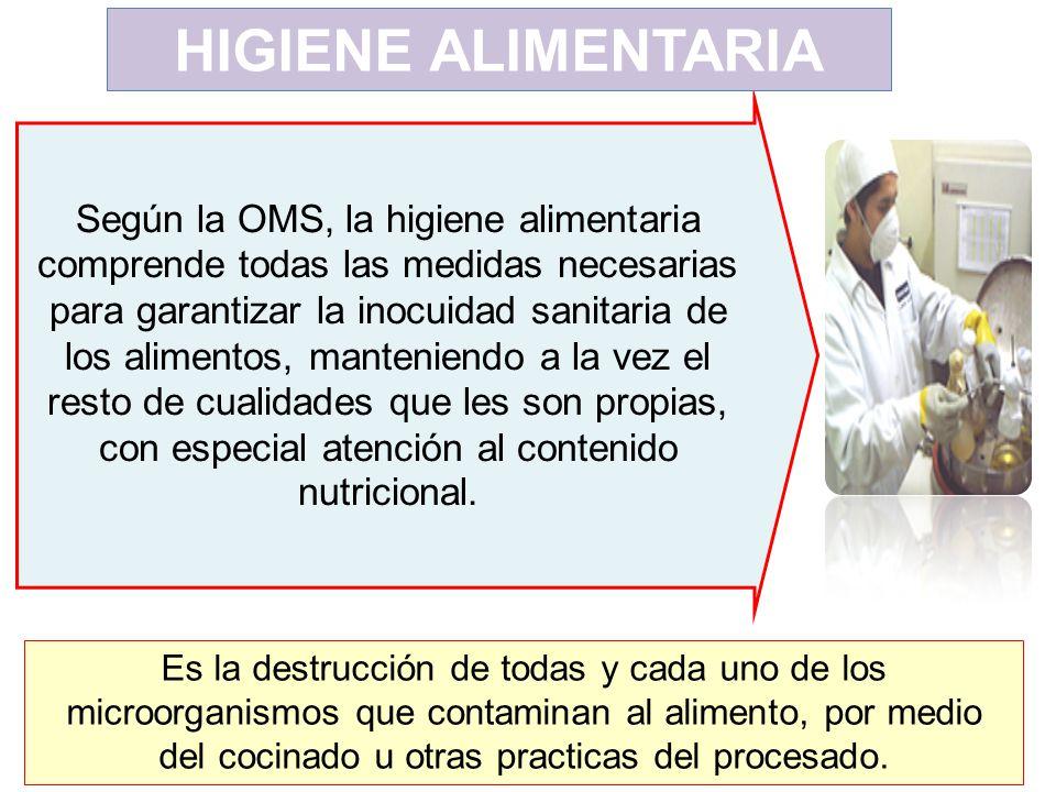 Según la OMS, la higiene alimentaria comprende todas las medidas necesarias para garantizar la inocuidad sanitaria de los alimentos, manteniendo a la