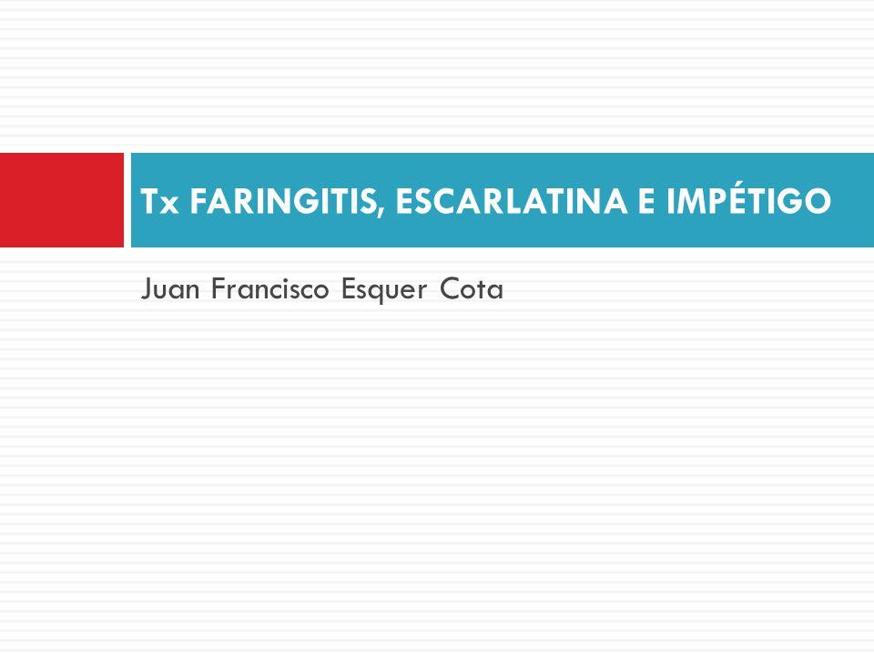 Juan Francisco Esquer Cota Tx FARINGITIS, ESCARLATINA E IMPÉTIGO