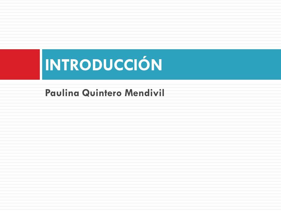 Paulina Quintero Mendivil INTRODUCCIÓN