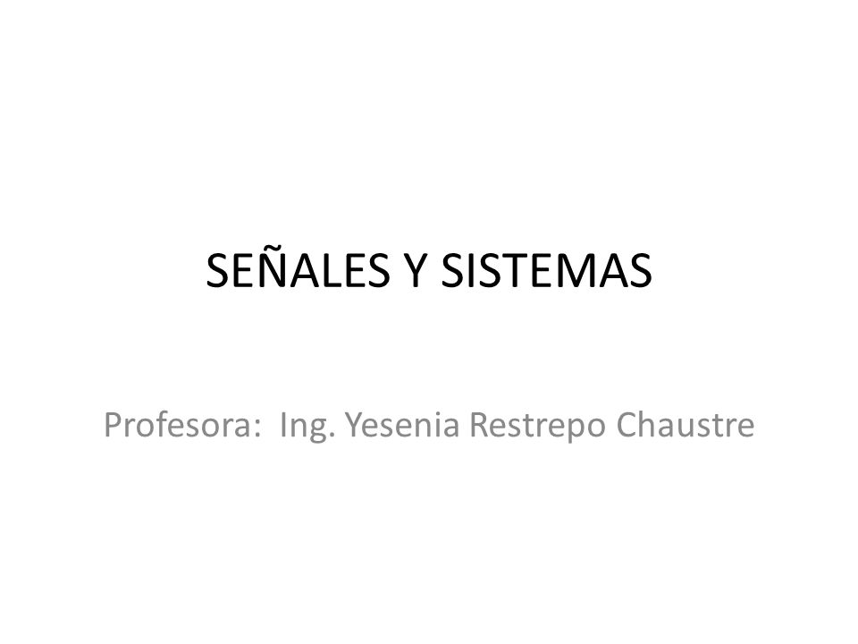 SEÑALES Y SISTEMAS Profesora: Ing. Yesenia Restrepo Chaustre