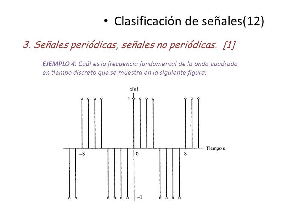 Clasificación de señales(12) 3. Señales periódicas, señales no periódicas. [1] EJEMPLO 4: Cuál es la frecuencia fundamental de la onda cuadrada en tie