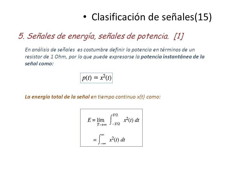 Clasificación de señales(15) 5. Señales de energía, señales de potencia. [1] En análisis de señales es costumbre definir la potencia en términos de un