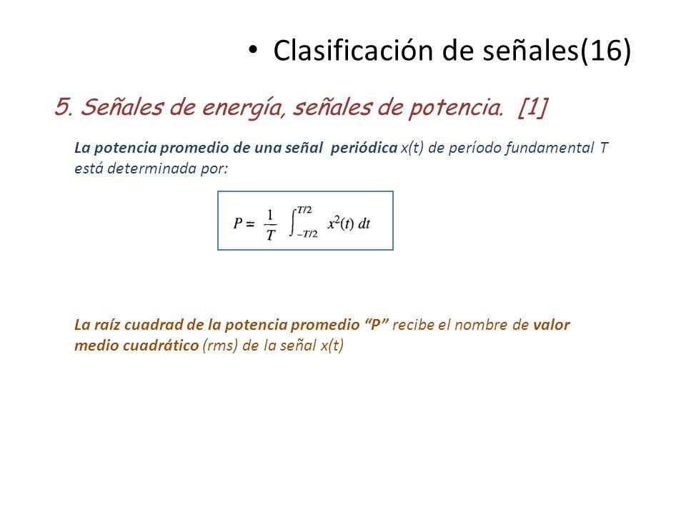 Clasificación de señales(16) 5. Señales de energía, señales de potencia. [1] La potencia promedio de una señal periódica x(t) de período fundamental T