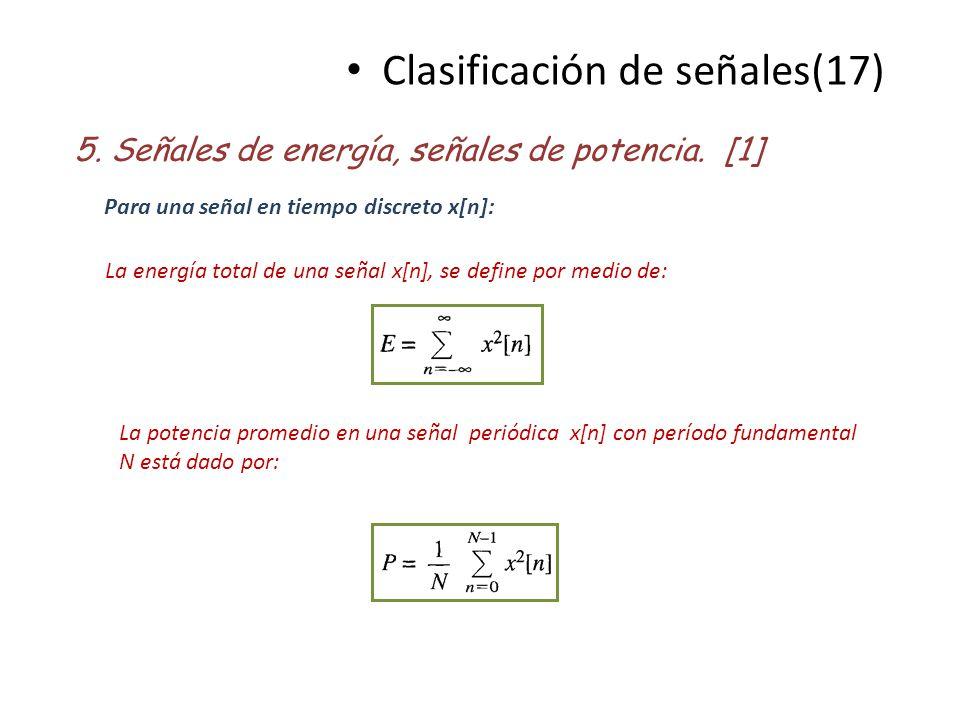 Clasificación de señales(17) 5. Señales de energía, señales de potencia. [1] Para una señal en tiempo discreto x[n]: La energía total de una señal x[n