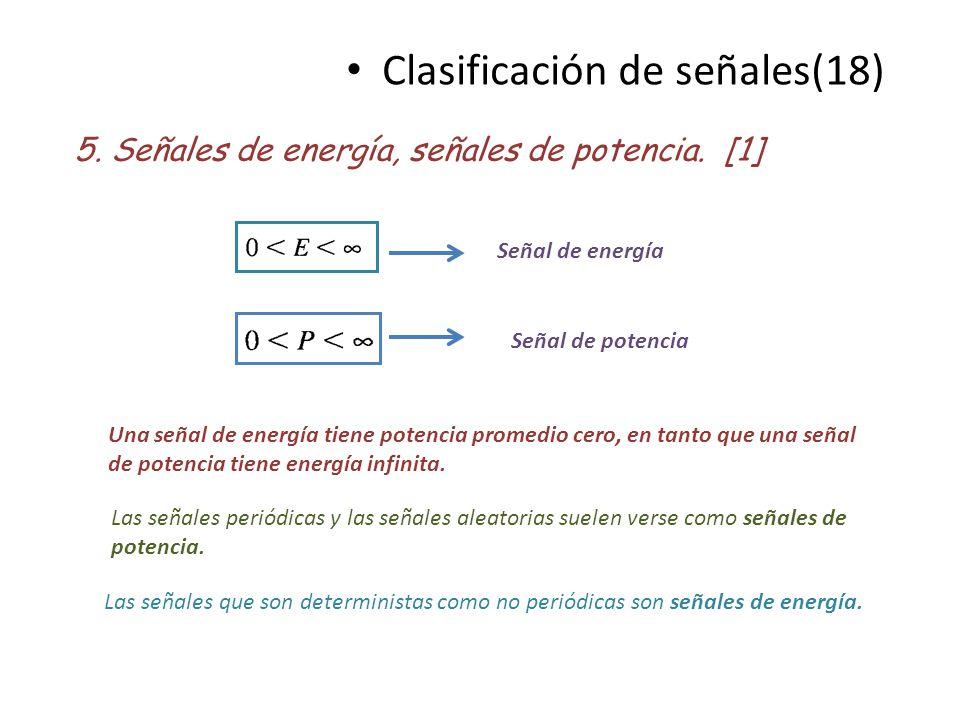 Clasificación de señales(18) 5. Señales de energía, señales de potencia. [1] Señal de energía Señal de potencia Una señal de energía tiene potencia pr