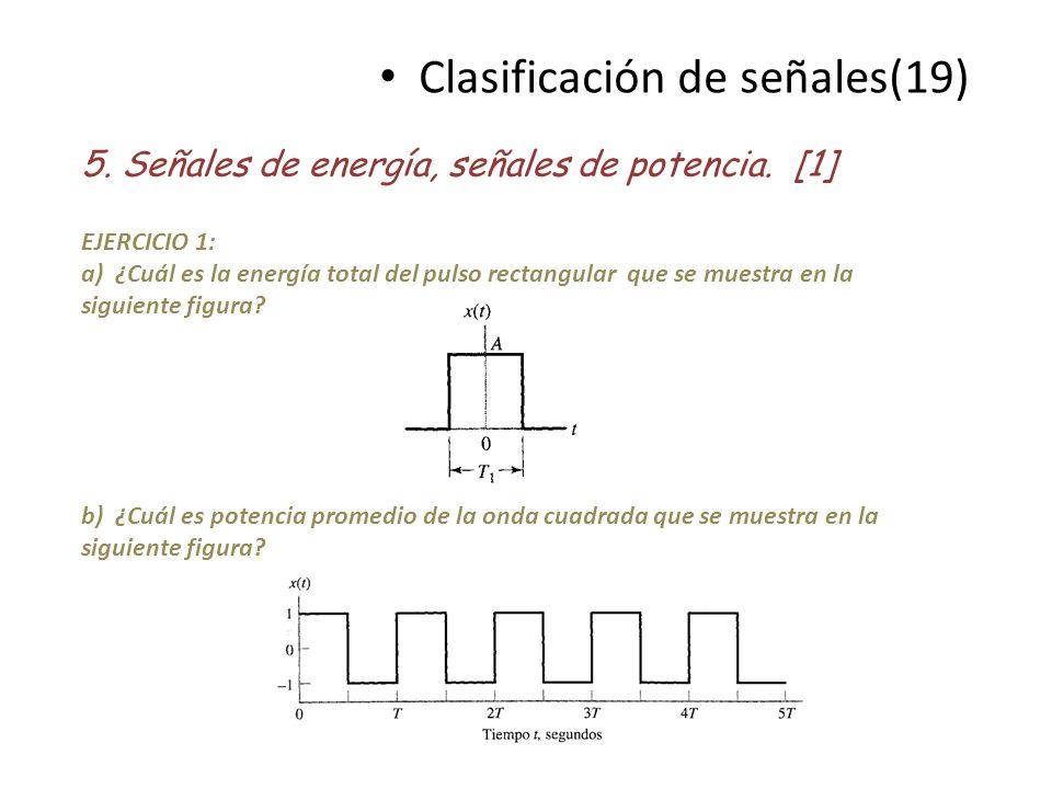 Clasificación de señales(19) 5. Señales de energía, señales de potencia. [1] EJERCICIO 1: a) ¿Cuál es la energía total del pulso rectangular que se mu