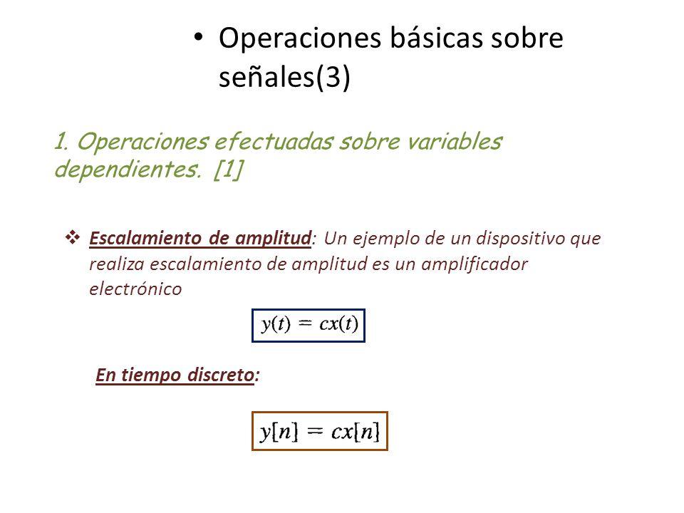 Operaciones básicas sobre señales(3) 1. Operaciones efectuadas sobre variables dependientes. [1] Escalamiento de amplitud: Un ejemplo de un dispositiv