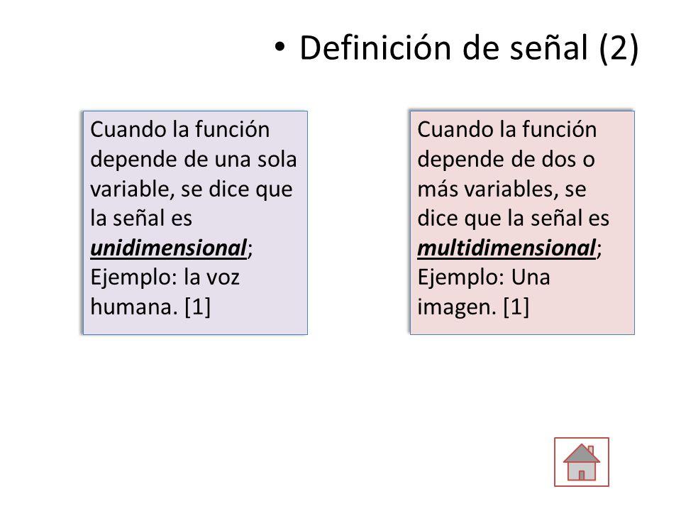 Cuando la función depende de una sola variable, se dice que la señal es unidimensional; Ejemplo: la voz humana. [1] Definición de señal (2) Cuando la