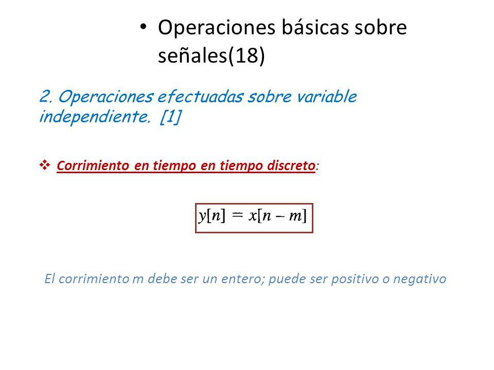 Operaciones básicas sobre señales(18) 2. Operaciones efectuadas sobre variable independiente. [1] Corrimiento en tiempo en tiempo discreto: El corrimi