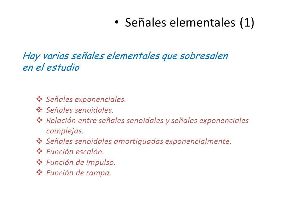 Señales elementales (1) Señales exponenciales. Señales senoidales. Relación entre señales senoidales y señales exponenciales complejas. Señales senoid
