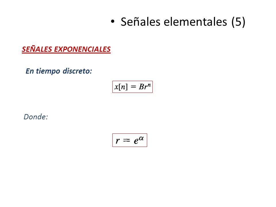 Señales elementales (5) SEÑALES EXPONENCIALES En tiempo discreto: Donde: