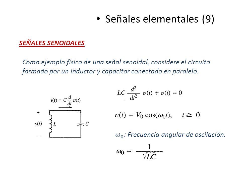 Señales elementales (9) SEÑALES SENOIDALES Como ejemplo físico de una señal senoidal, considere el circuito formado por un inductor y capacitor conect