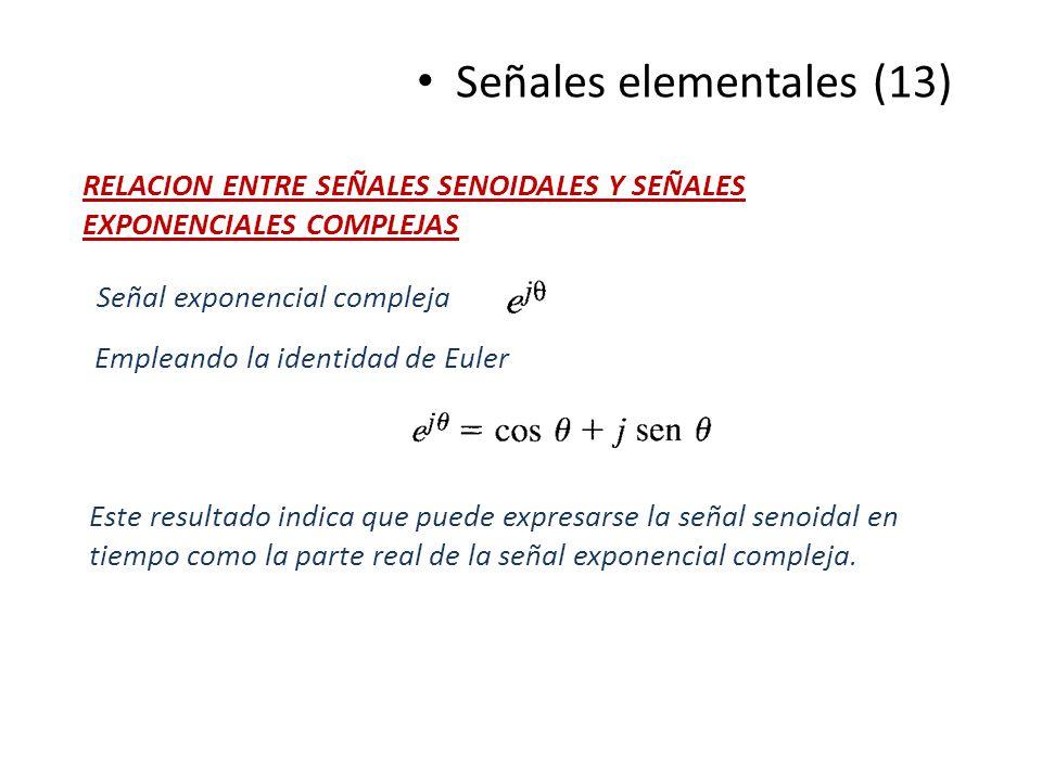 Señales elementales (13) RELACION ENTRE SEÑALES SENOIDALES Y SEÑALES EXPONENCIALES COMPLEJAS Señal exponencial compleja Empleando la identidad de Eule