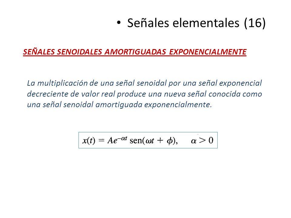 Señales elementales (16) SEÑALES SENOIDALES AMORTIGUADAS EXPONENCIALMENTE La multiplicación de una señal senoidal por una señal exponencial decrecient