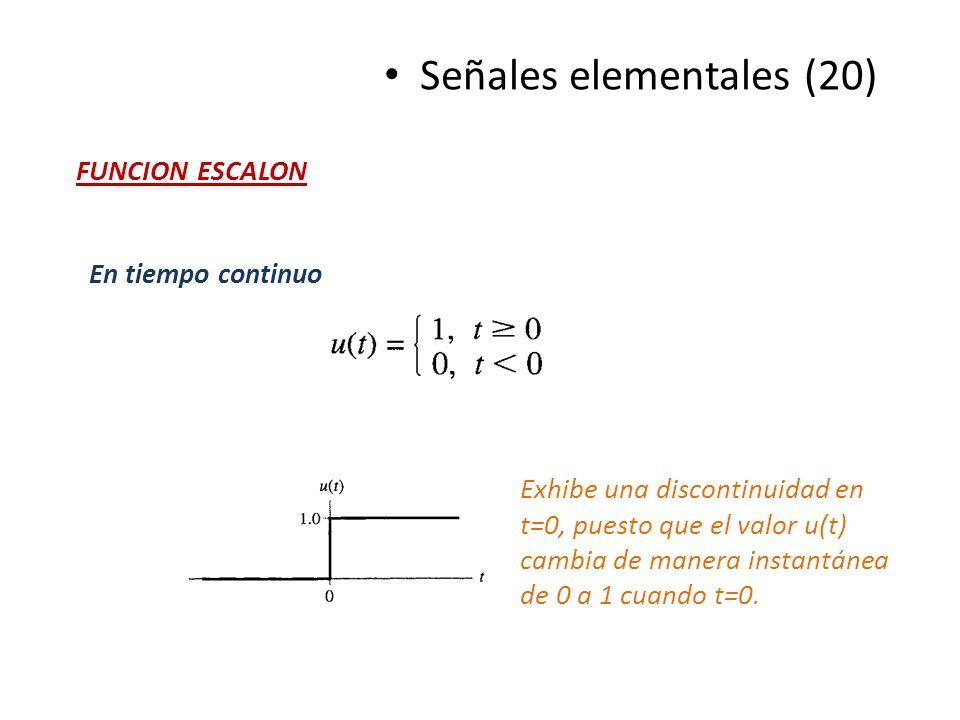 Señales elementales (20) FUNCION ESCALON En tiempo continuo Exhibe una discontinuidad en t=0, puesto que el valor u(t) cambia de manera instantánea de