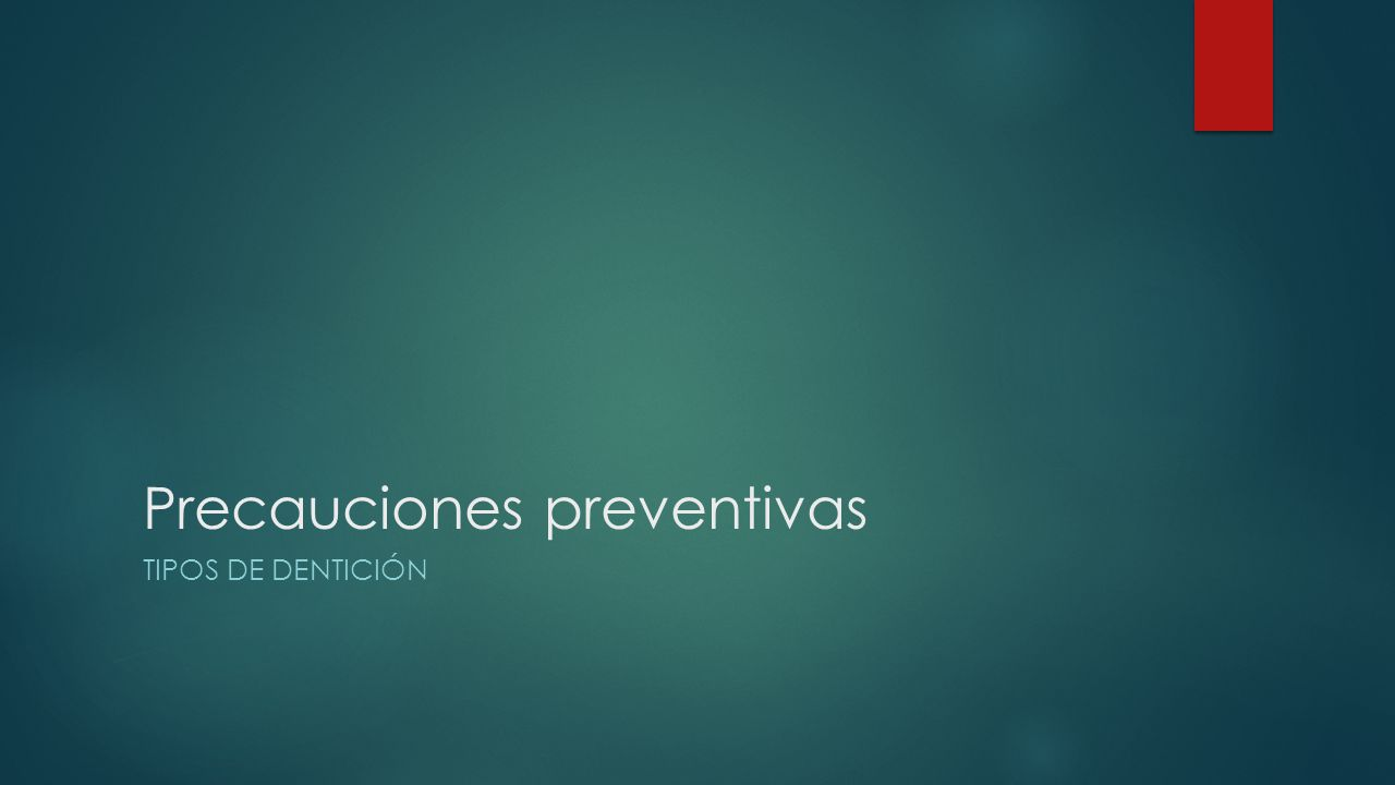 Precauciones preventivas TIPOS DE DENTICIÓN