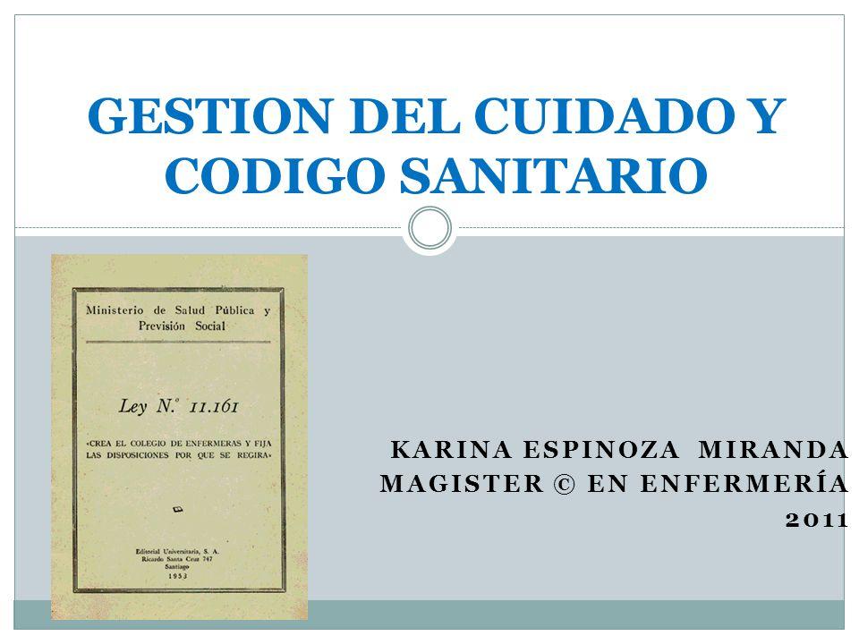 KARINA ESPINOZA MIRANDA MAGISTER © EN ENFERMERÍA 2011 GESTION DEL CUIDADO Y CODIGO SANITARIO