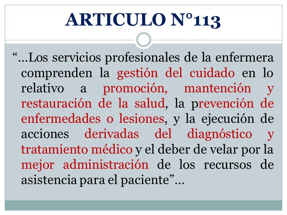ARTICULO N°113 …Los servicios profesionales de la enfermera comprenden la gestión del cuidado en lo relativo a promoción, mantención y restauración de