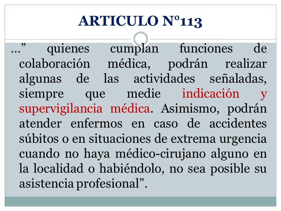ARTICULO N°113 … quienes cumplan funciones de colaboración médica, podrán realizar algunas de las actividades señaladas, siempre que medie indicación y supervigilancia médica.