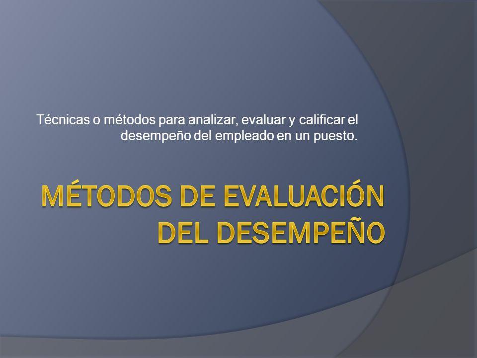 Técnicas o métodos para analizar, evaluar y calificar el desempeño del empleado en un puesto.