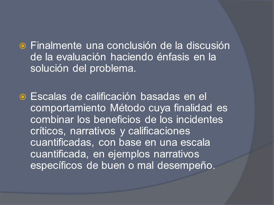 Finalmente una conclusión de la discusión de la evaluación haciendo énfasis en la solución del problema.