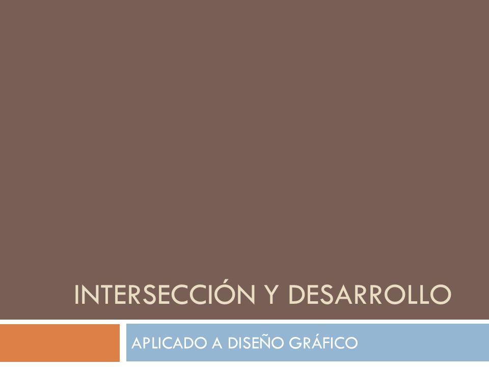INTERSECCIÓN Y DESARROLLO APLICADO A DISEÑO GRÁFICO