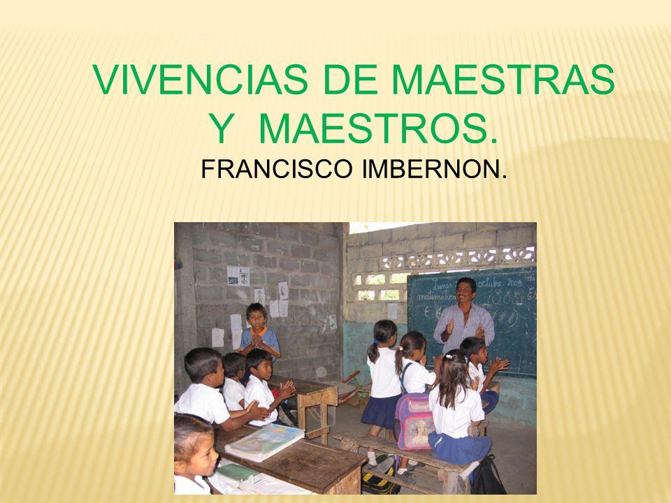 VIVENCIAS DE MAESTRAS Y MAESTROS. FRANCISCO IMBERNON.