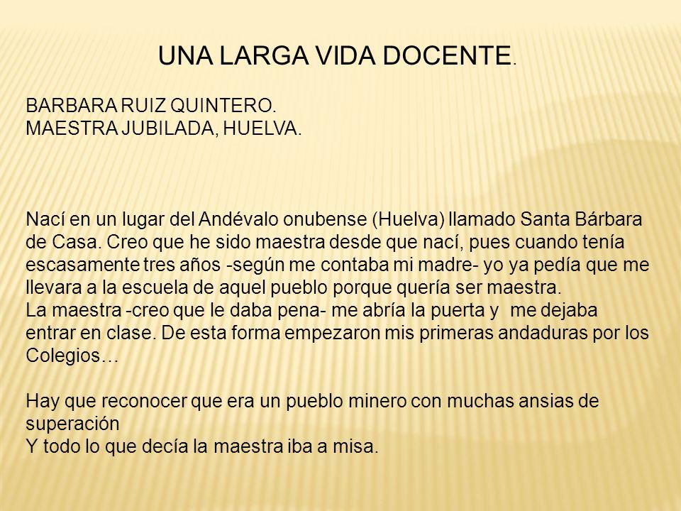 UNA LARGA VIDA DOCENTE.BARBARA RUIZ QUINTERO. MAESTRA JUBILADA, HUELVA.