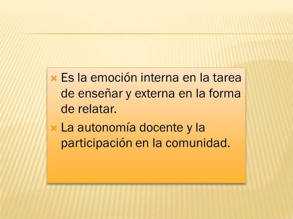 Es la emoción interna en la tarea de enseñar y externa en la forma de relatar.
