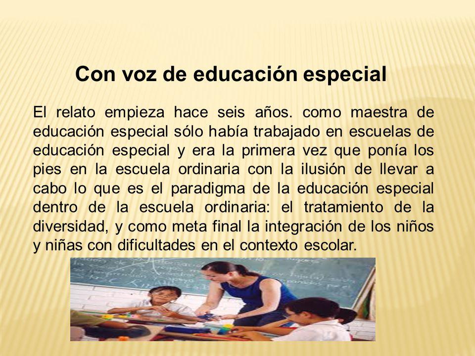El relato empieza hace seis años. como maestra de educación especial sólo había trabajado en escuelas de educación especial y era la primera vez que p